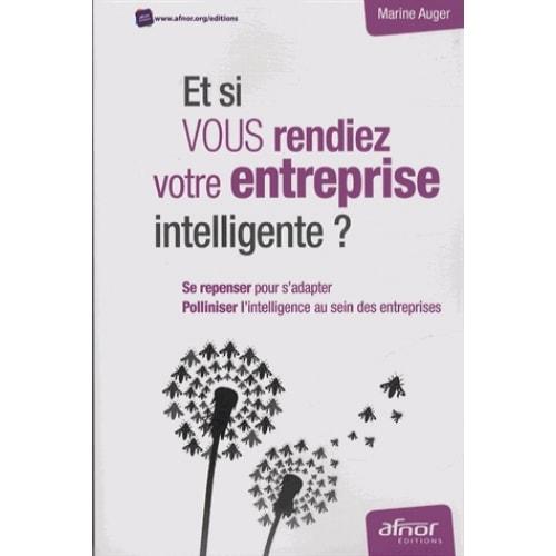 et-si-vous-rendiez-votre-entreprise-intelligente-polliniser-l-intelligence-au-sein-des-entreprises-9782124654420_0